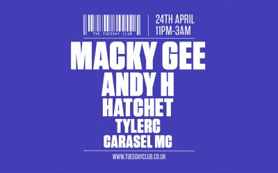 Tuesday 24th April: Macky Gee, Andy H, Hatchet & More