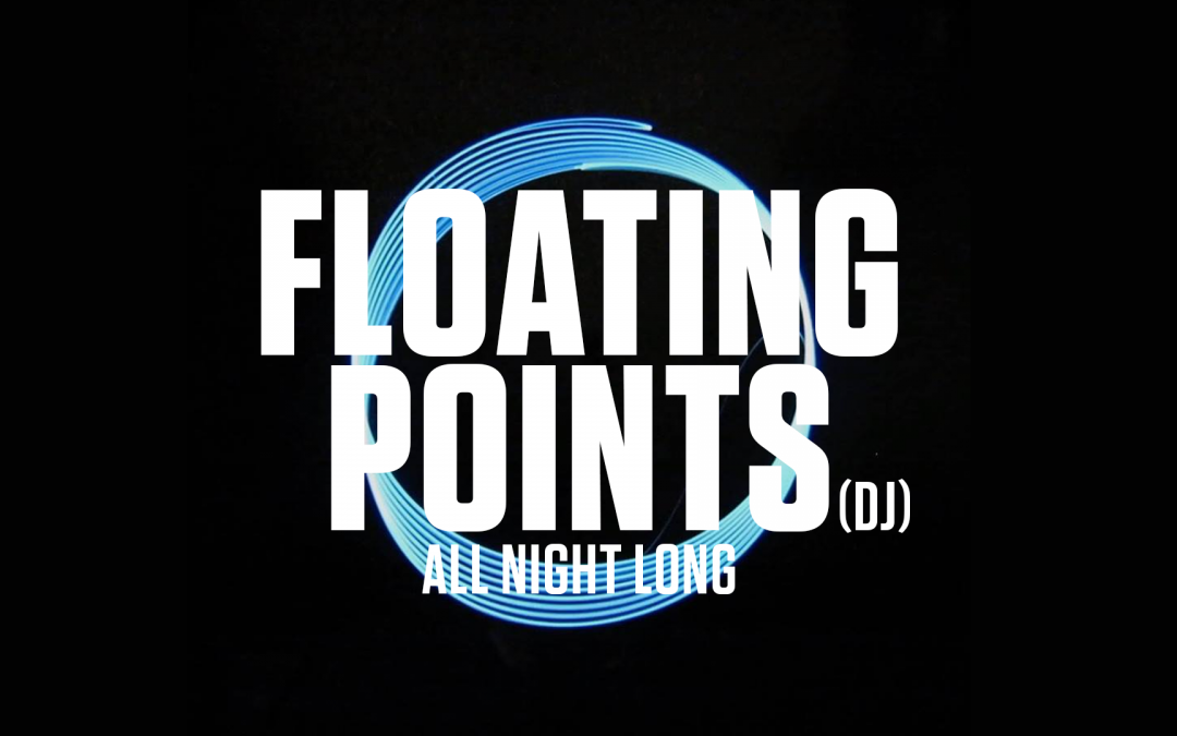 Tuesday 17th April: Floating Points (All Night Long)