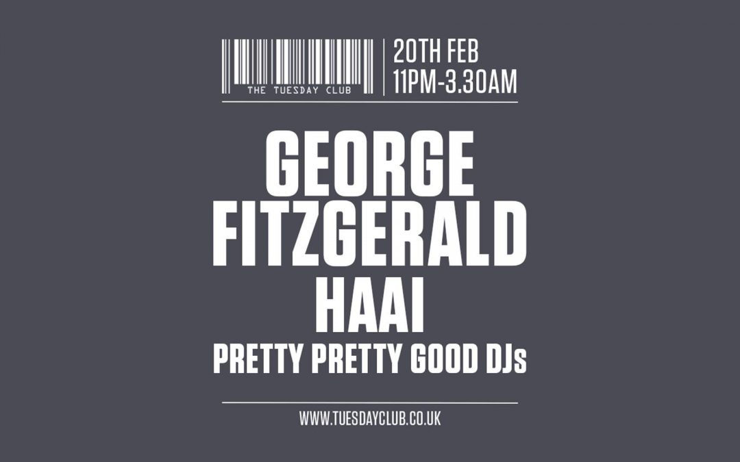 Tuesday 20th Feb: George FitzGerald, HAAi & More