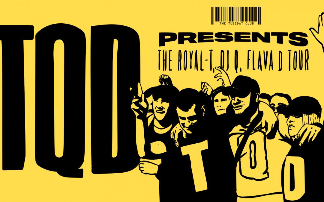 Tuesday 9th October: TQD Presents: The Royal-T, DJ Q, Flava D Tour